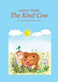 The Kind Cow. New fairy tales and fairy stories