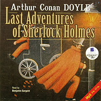 Артур Конан Дойл Last Adventures Of Sherlock Holmes артур конан дойл приключения шерлока холмса the adventures of sherlock holmes collection