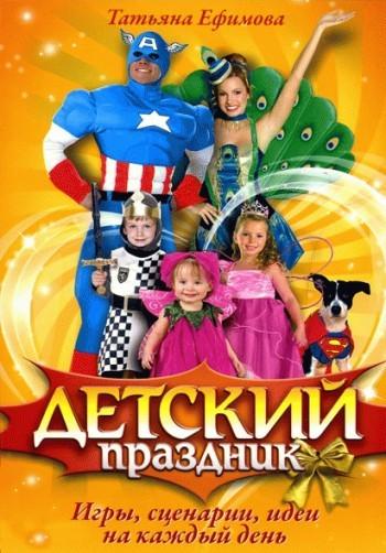 Татьяна Ефимова Детский праздник. Игры, сценарии, идеи на каждый день праздник каждый день каплунова