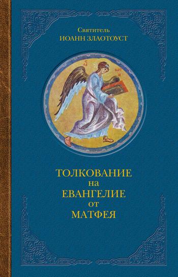 Святитель Иоанн Златоуст Толкование на Евангелие от Матфея. В двух книгах. Книга I