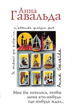 Анна Гавальда Мне бы хотелось, чтобы меня кто-нибудь где-нибудь ждал… (сборник) анна гавальда истории жизни я ее любил мне бы хотелось луис мариано isbn 978 5 17 982362 9