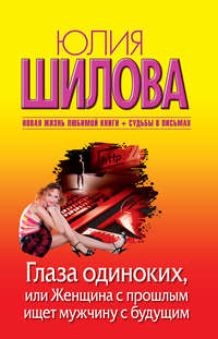 Шилова, Юлия  - Глаза одиноких, или Женщина с прошлым ищет мужчину с будущим