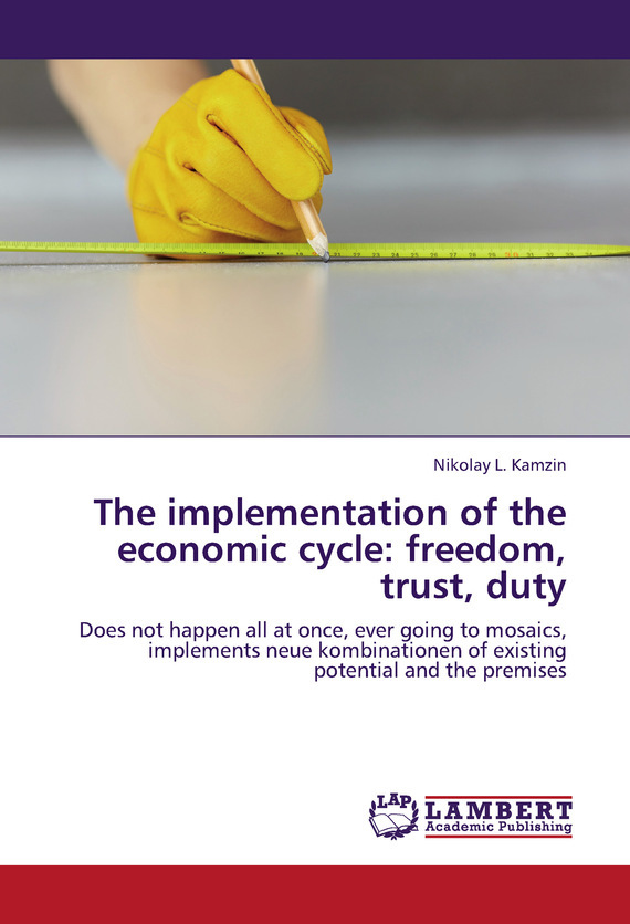 Николай Камзин The implementation of the economic cycle: freedom, trust, duty economic methodology