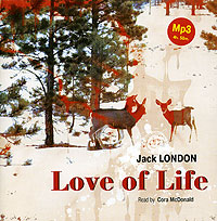 Джек Лондон Love of Life. Selected Stories