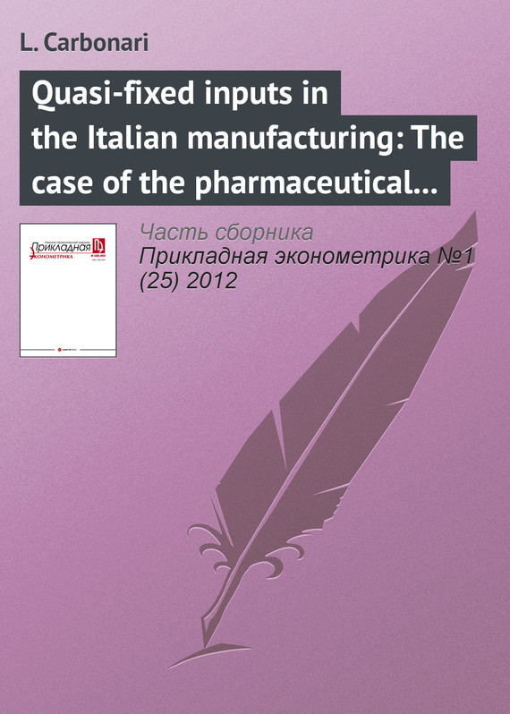 L. Carbonari Quasi-fixed inputs in the Italian manufacturing: The case of the pharmaceutical industry ripudaman singh bhupinder singh bhalla and amandeep kaur the hospitality industry