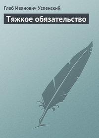 Успенский, Глеб  - Тяжкое обязательство