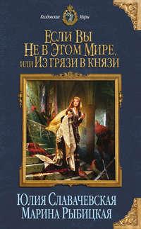 Славачевская, Юлия  - Если вы не в этом мире, или Из грязи в князи