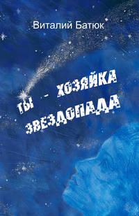 Батюк, Виталий  - Ты – хозяйка звездопада (сборник)