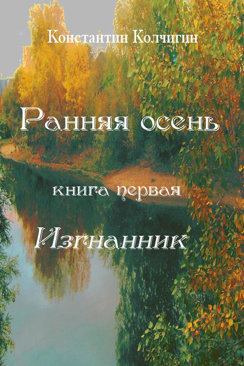 Константин Колчигин - Ранняя осень. Книга первая. Изгнанник (fb2) скачать книгу бесплатно