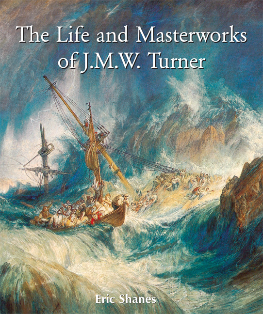 Eric Shanes The Life and Masterworks of J.M.W. Turner