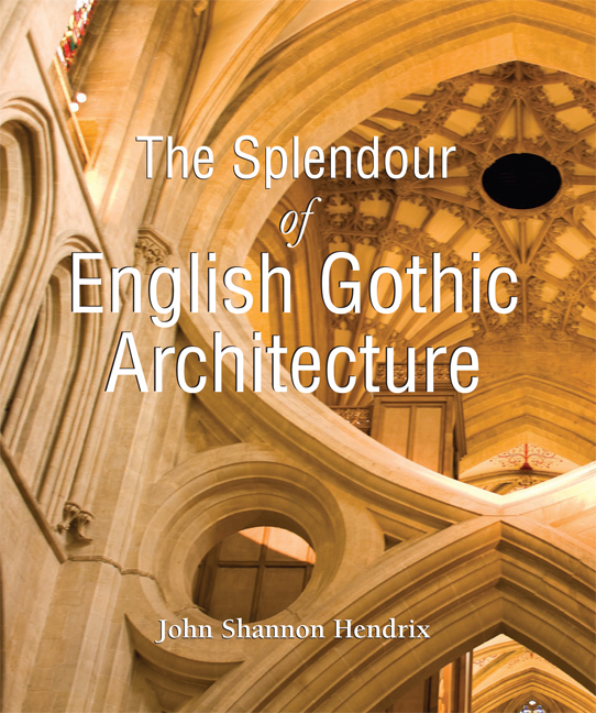 John Shannon Hendrix The Splendor of English Gothic Architecture the architecture of john wellborn root