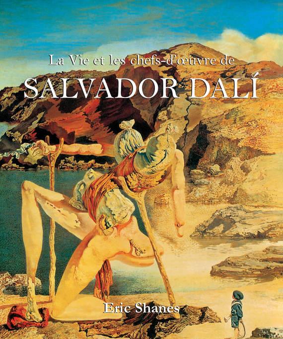 Eric Shanes La Vie et les chefs-d'oeuvre de Salvador Dalí victoria charles salvador dalí