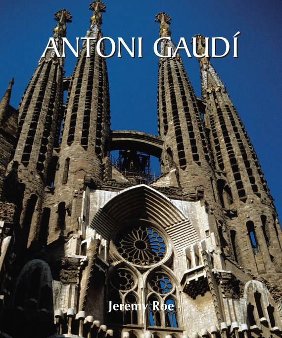 Jeremy Roe Antoni Gaudí