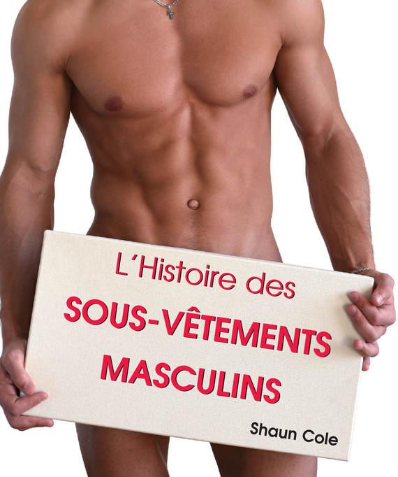 Shaun  Cole L'Histoire des Sous-Vêtements Masculins pennac des chretiens et des maures