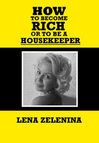 Zelenina, Helena  - How to become rich or to be a housekeeper