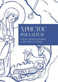 Отсутствует - Христос рождается! Рождественская книга для души и сердца