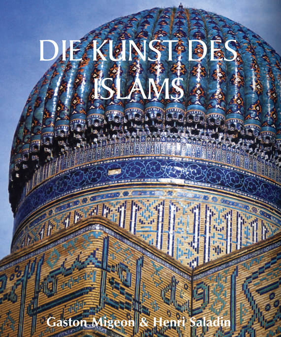 Gaston Migeon Die Kunst des Islams gott ist der waisen vater