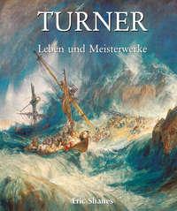 Shanes, Eric   - Turner – Leben und Meisterwerke