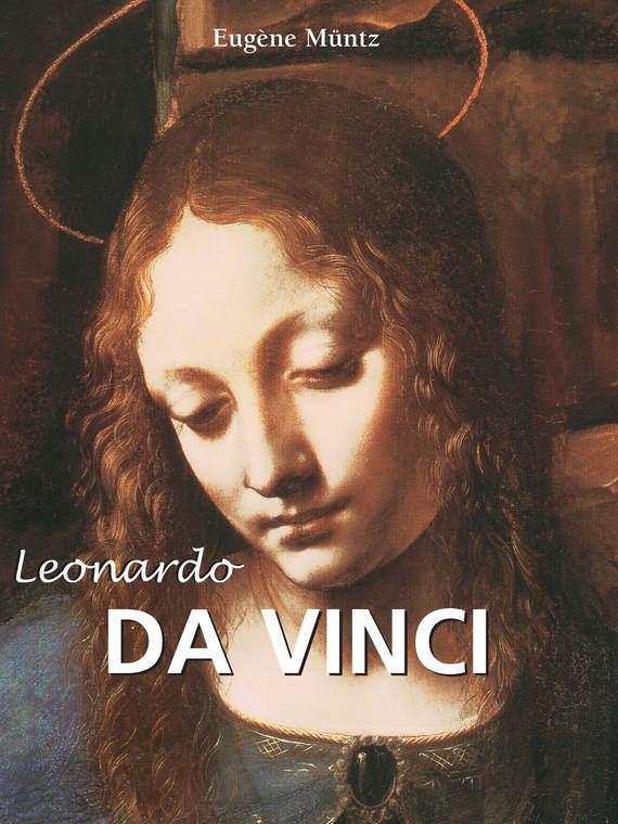 Eugène Müntz Leonardo da Vinci eugène müntz leonardo da vinci