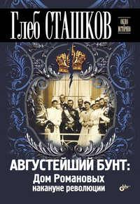 Сташков, Глеб  - Августейший бунт. Дом Романовых накануне революции