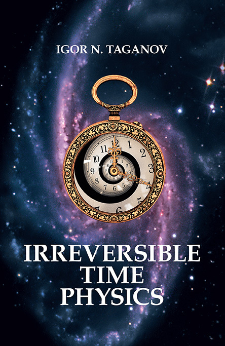 Igor Taganov Irreversible Time Physics new time a4