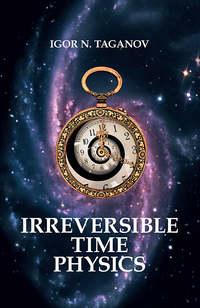 Taganov, Igor  - Irreversible Time Physics