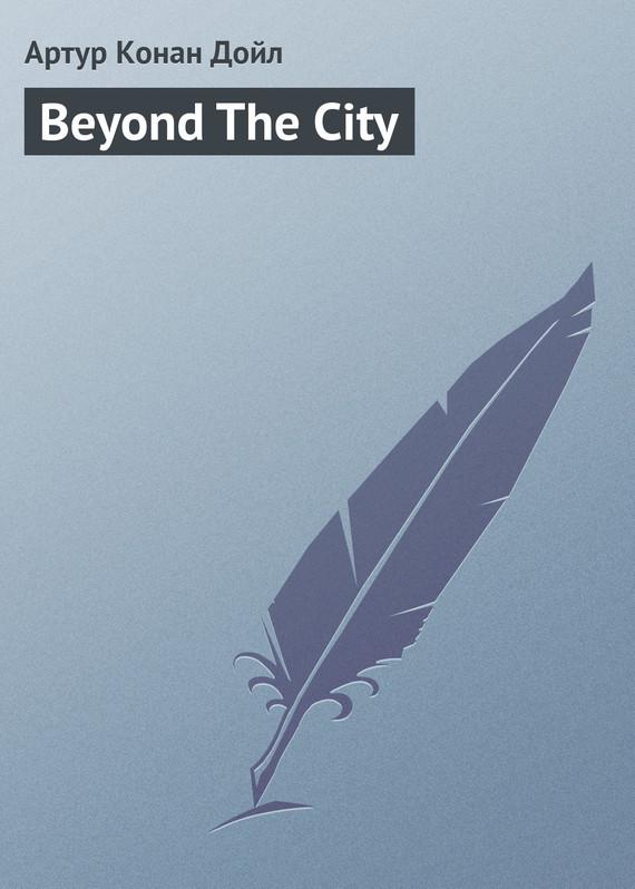 Скачать Arthur Conan Doyle бесплатно Beyond The City
