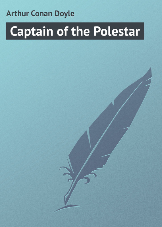 Arthur Conan Doyle Captain of the Polestar arthur conan doyle the captain of the polestar and other tales isbn 978 5 521 07166 1