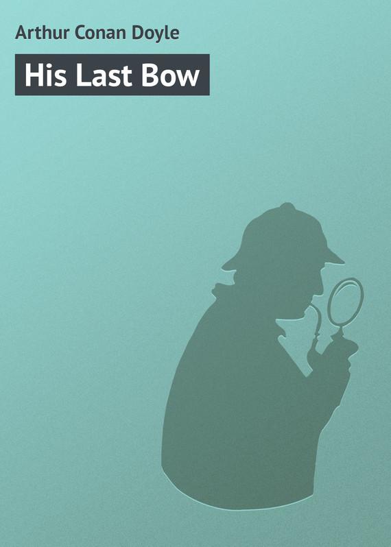 бесплатно His Last Bow Скачать Arthur Conan Doyle
