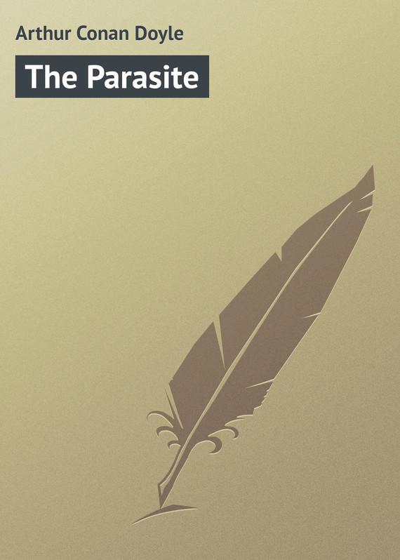 бесплатно Arthur Conan Doyle Скачать The Parasite