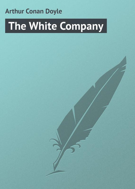 Скачать Arthur Conan Doyle бесплатно The White Company