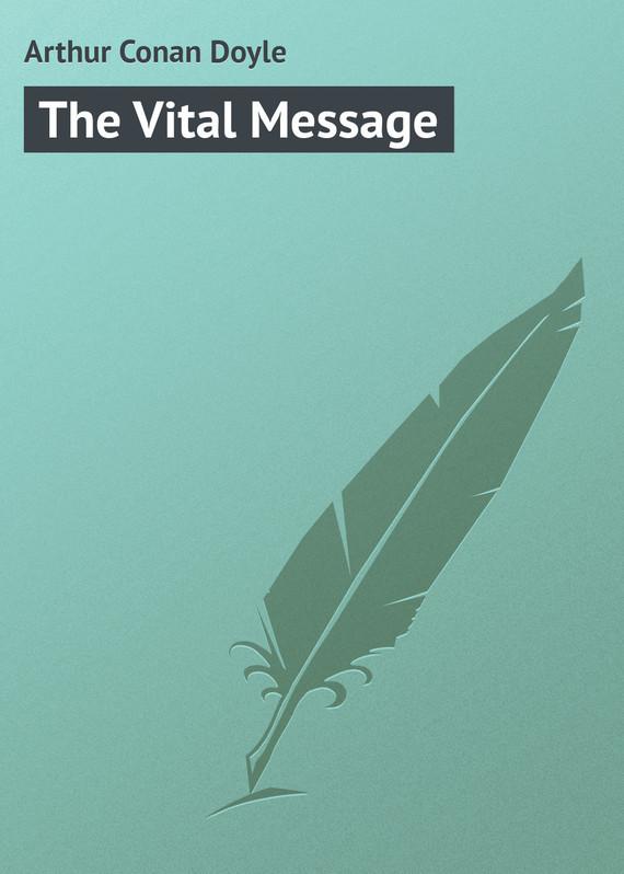 Скачать The Vital Message бесплатно Arthur Conan Doyle