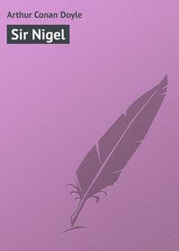 Doyle, Arthur Conan  - Sir Nigel