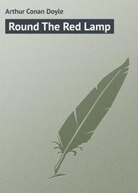 Doyle, Arthur Conan  - Round The Red Lamp