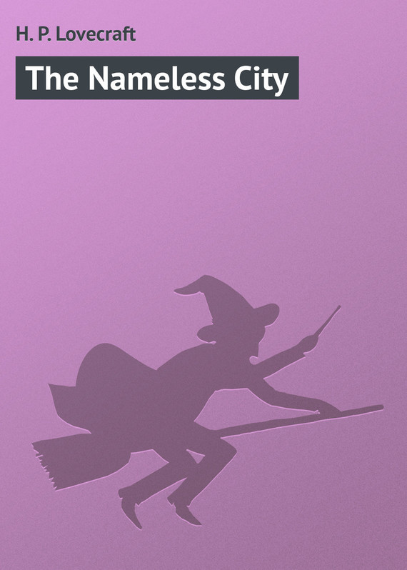 Howard Phillips Lovecraft The Nameless City nameless