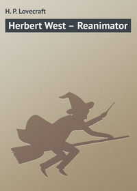 Lovecraft, H. P.  - Herbert West – Reanimator