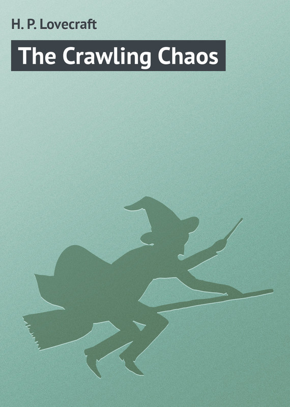 Howard Phillips Lovecraft The Crawling Chaos opium the flowers of evil