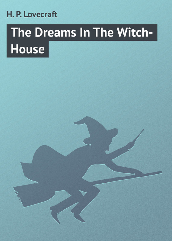 Howard Phillips Lovecraft The Dreams In The Witch-House town house