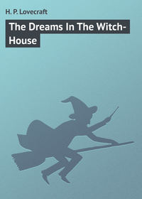 - The Dreams In The Witch-House