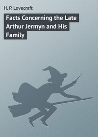 Lovecraft, H. P.  - Facts Concerning the Late Arthur Jermyn and His Family