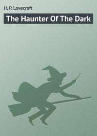 - The Haunter Of The Dark