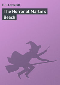 Lovecraft, H. P.  - The Horror at Martin's Beach