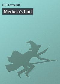 Lovecraft, H. P.  - Medusa's Coil