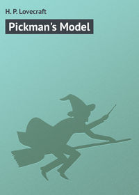 Lovecraft, H. P.  - Pickman's Model