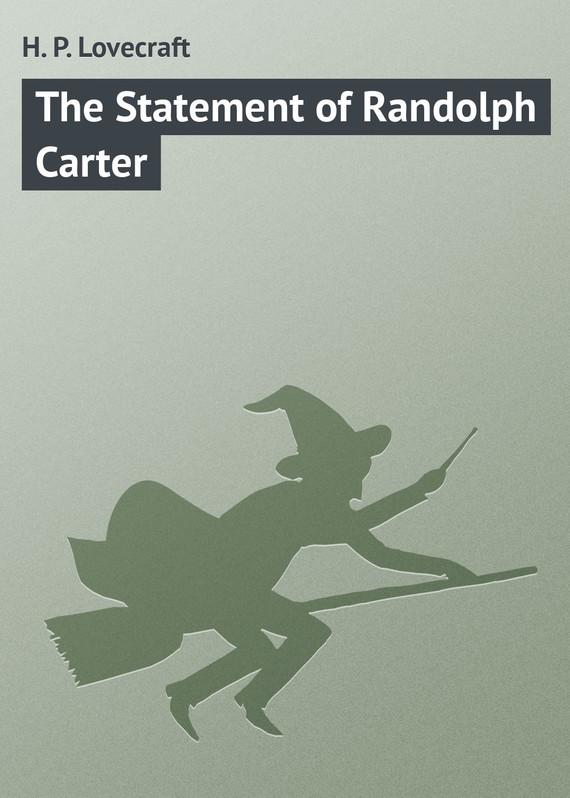 Скачать The Statement of Randolph Carter бесплатно H. P. Lovecraft