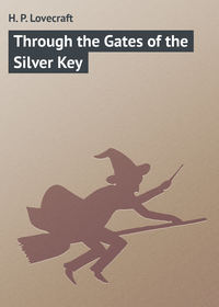 Lovecraft, H. P.  - Through the Gates of the Silver Key