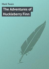 - The Adventures of Huckleberry Finn