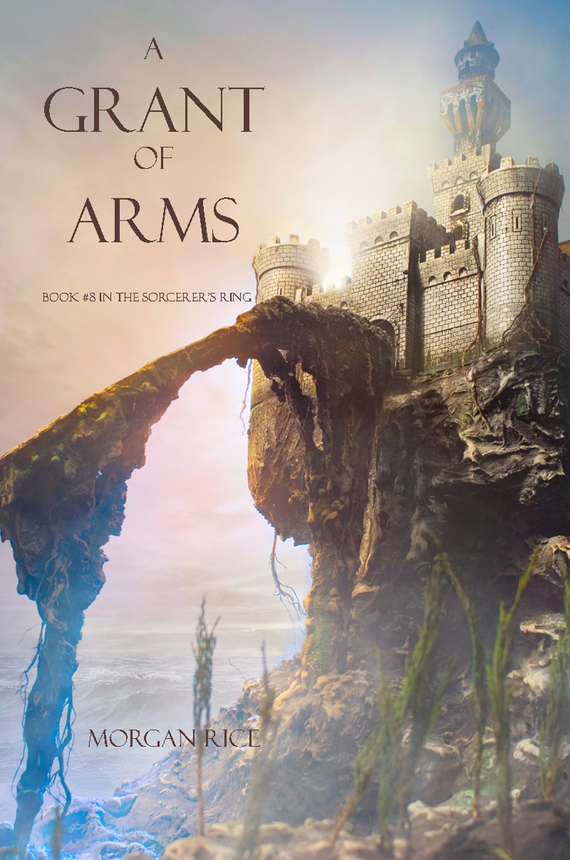 Морган Райс A Grant of Arms a farewell to arms the special edition