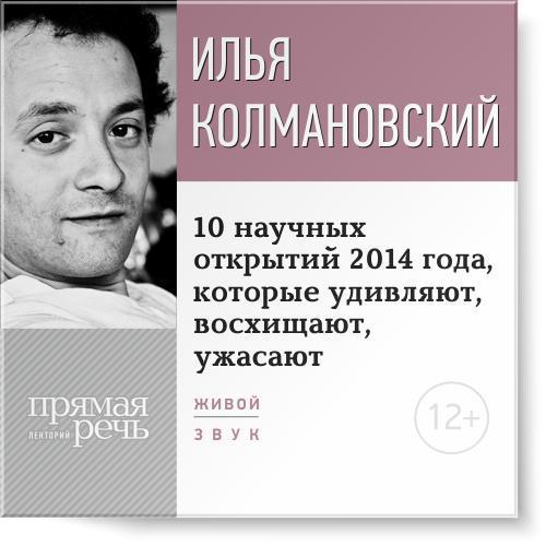 Илья Колмановский Лекция «10 научных открытий 2014 года, которые удивляют, восхищают, ужасают» илья колмановский cердце как работает мотор в нашем теле