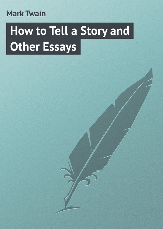 Mark Twain How to Tell a Story and Other Essays
